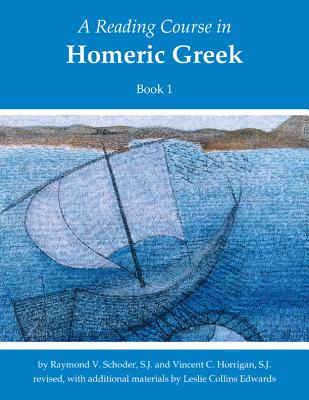 A Reading Course in Homeric Greek By Schoder, Raymond V./ Horrigan, Vincent C./ Edwards, Leslie Collins